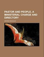 Pastor and People, a Ministerial Charge and Directory af George Macaulay