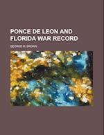 Ponce de Leon and Florida War Record af George M. Brown