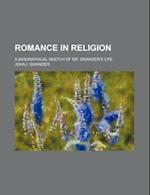 Romance in Religion; A Biographical Sketch of Dr. Swander's Life af John I. Swander
