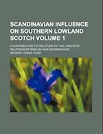 Scandinavian Influence on Southern Lowland Scotch; A Contribution to the Study of the Linguistic Relations of English and Scandinavian Volume 1 af George Tobias Flom