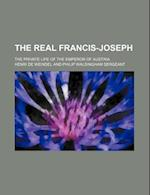 The Real Francis-Joseph; The Private Life of the Emperor of Austria af Henri De Weindel