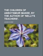 The Children of Abbotsmuir Manse, by the Author of 'Nelly's Teachers'. af Louisa M. Gray