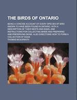 The Birds of Ontario; Being a Concise Account of Every Species of Bird Known to Have Been Found in Ontario, with a Description of Their Nests and Eggs af Thomas McIlwraith