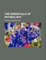 The Essentials of Physiology af Malcolm William Hilles