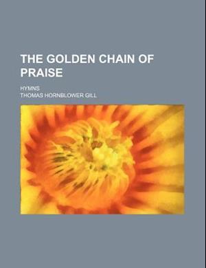 Bog, paperback The Golden Chain of Praise; Hymns af Thomas Hornblower Gill