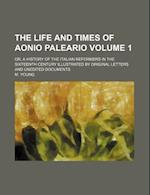 The Life and Times of Aonio Paleario; Or, a History of the Italian Reformers in the Sixteenth Century Illustrated by Original Letters and Unedited Doc af M. Young