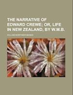 The Narrative of Edward Crewe; Or, Life in New Zealand, by W.M.B. af William Mortimer Baines