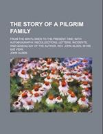 The Story of a Pilgrim Family; From the Mayflower to the Present Time with Autobiography, Recollections, Letters, Incidents, and Genealogy of the Auth af Unknown Author, John Alden