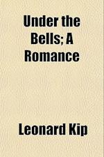 Under the Bells; A Romance af Leonard Kip