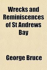 Wrecks and Reminiscences of St. Andrews Bay af George Bruce