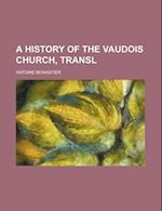A History of the Vaudois Church, Transl af Antoine Monastier