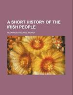A Short History of the Irish People af Alexander George Richey
