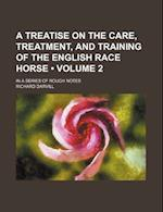 A Treatise on the Care, Treatment, and Training of the English Race Horse (Volume 2); In a Series of Rough Notes af Richard Darvill