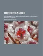 Border Lances; A Romance of the Northern Marches in the Reign of Edward the Third af Emma Louisa Seeley