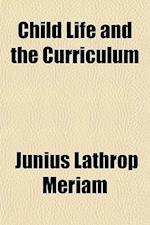 Child Life and the Curriculum af Junius Lathrop Meriam