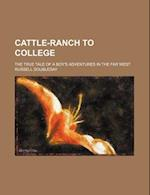 Cattle-Ranch to College; The True Tale of a Boy's Adventures in the Far West af Russell Doubleday