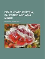 Eight Years in Syria, Palestine and Asia Minor af Frederick Arthur Neale, Fred Arthur Neale