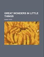 Great Wonders in Little Things af Sidney Dyer