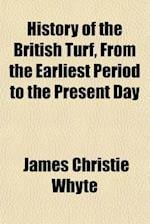 History of the British Turf, from the Earliest Period to the Present Day af James Christie Whyte