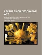 Lectures on Decorative Art; Being an Introduction to a Practical and Comprehensive Scheme af Francis W. Moody