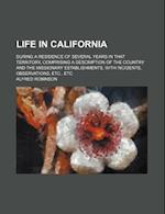 Life in California; During a Residence of Several Years in That Territory, Comprising a Description of the Country and the Missionary Establishments, af Alfred Robinson