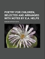 Poetry for Children, Selected and Arranged with Notes by E.A. Helps af Edmund Arthur Helps