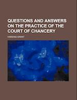 Questions and Answers on the Practice of the Court of Chancery