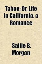 Tahoe; Or, Life in California. a Romance af Sallie B. Morgan
