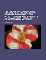 Text Book of Comparative General Pathology, for Practitioners and Students of Veterinary Medicine af Theodor Kitt