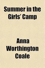 Summer in the Girls' Camp af Anna Worthington Coale
