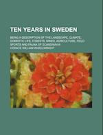 Ten Years in Sweden; Being a Description of the Landscape, Climate, Domestic Life, Forests, Mines, Agriculture, Field Sports and Fauna of Scandinavia af Horace William Wheelwright