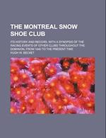 The Montreal Snow Shoe Club; Its History and Record, with a Synopsis of the Racing Events of Other Clubs Throughout the Dominion, from 1840 to the Pre af Hugh W. Becket