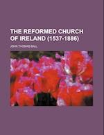 The Reformed Church of Ireland (1537-1886) af John Thomas Ball