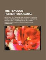 The Texcoco-Huehuetoca Canal; Proposed as a Basis on Which to Issue Treasury Money, and to Inaugurate a National System, to Multiply and to Diversify af Albert Kimsey Owen