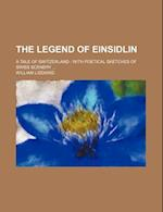 The Legend of Einsidlin; A Tale of Switzerland with Poetical Sketches of Swiss Scenery af William Liddiard