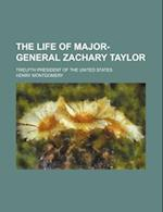 The Life of Major-General Zachary Taylor; Twelfth President of the United States