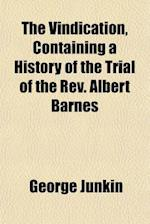 The Vindication, Containing a History of the Trial of the REV. Albert Barnes af George Junkin