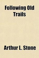 Following Old Trails af Arthur L. Stone