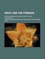 Gray and His Friends; Letters and Relics in Great Part Hitherto Unpublished af Duncan Crookes Tovey
