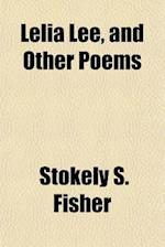 Lelia Lee, and Other Poems af Stokely S. Fisher