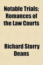 Notable Trials; Romances of the Law Courts af Richard Storry Deans