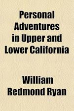 Personal Adventures in Upper and Lower California af William Redmond Ryan
