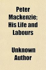 Peter MacKenzie, His Life and Labours; His Life and Labours af Unknown Author, Joseph Dawson