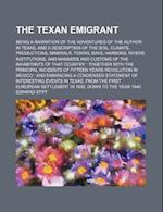 The Texan Emigrant; Being a Narration of the Adventures of the Author in Texas, and a Description of the Soil, Climate, Productions, Minerals, Towns, af Edward Stiff