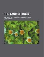 The Land of Idols; Or, Talks with Young People about India af John J. Pool