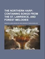 The Northern Harp; Containing Songs from the St. Lawrence, and Forest Melodies af Marion Albina Bigelow