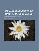 Life and Adventures of Frank and Jesse James; The Noted Western Out-Laws af Joseph A. Dacus