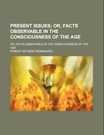 Present Issues; Or, Facts Observable in the Consciousness of the Age. Or, Facts Observable in the Consciousness of the Age af Robert Withers Memminger