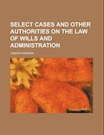 Select Cases and Other Authorities on the Law of Wills and Administration af Joseph Warren