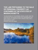 The Law Pertaining to the Sale of Personal Property as Contained in the Statutes of Massachusetts; The Decisions of Its Supreme Judicial Court, and th af Edward Preston Usher